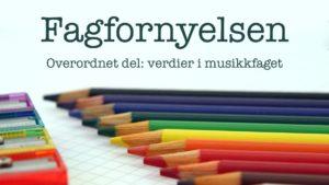 Fargeblyanter I Mange Farger + Teksten: Fagfornyelsen, Overordnet Del: Verdier I Musikkfaget